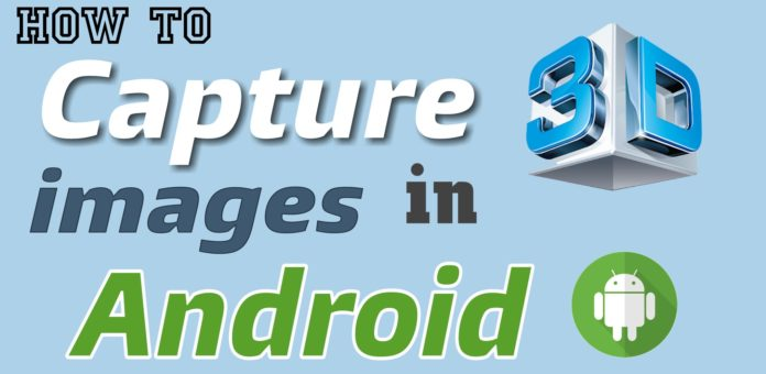 Capture 3D image in Android