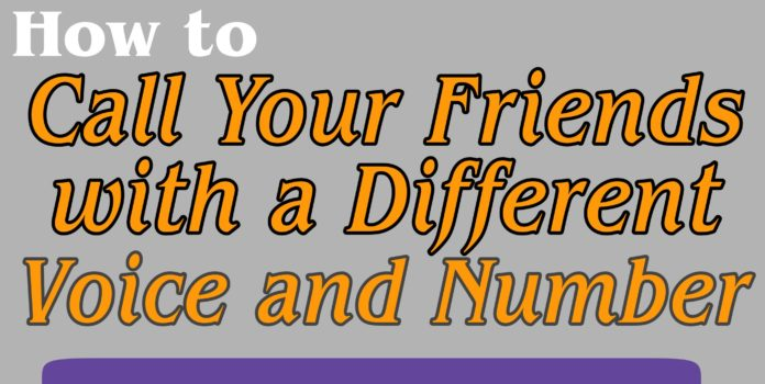 Call Your Friends with Different Voice and Number
